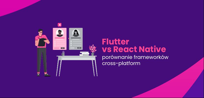 Flutter vs React Native - porównanie frameworków cross-platform