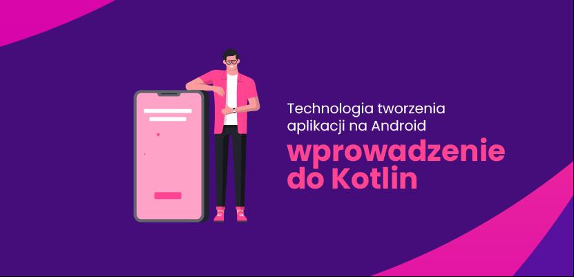 Technologia tworzenia aplikacji na Android