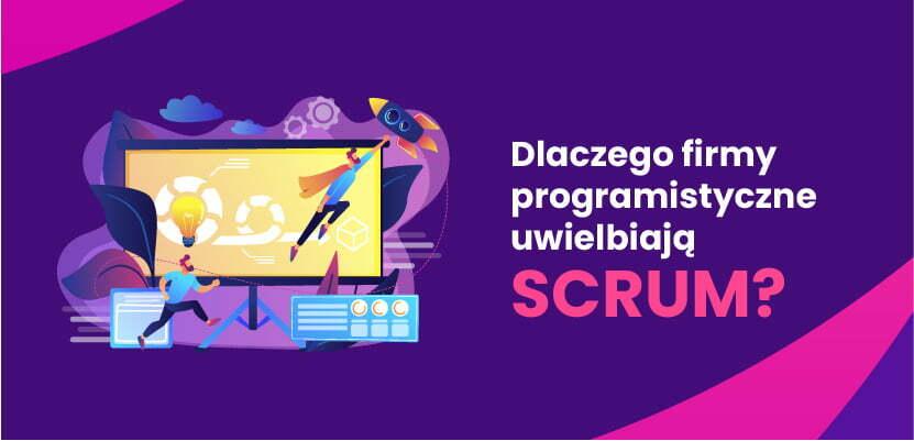 Dlaczego firmy programistyczne uwielbiają Scrum?