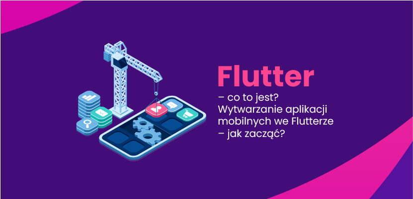 Wytwarzanie aplikacji mobilnych we Flutterze - jak zacząć?