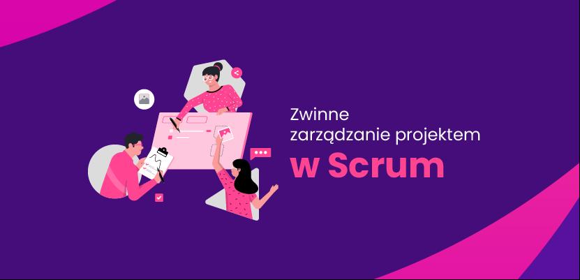 Zwinne zarządzanie projektem w Scrum