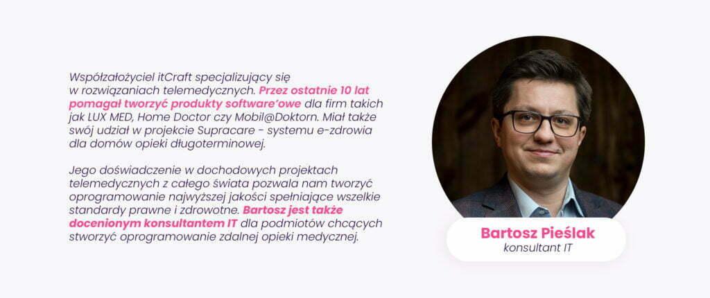 Bartosz Pieślak - Współzałożyciel itCraft specjalizujący się w rozwiązaniach telemedycznych.