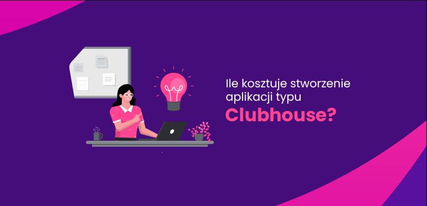 Ile kosztuje stworzenie aplikacji typu Clubhouse?