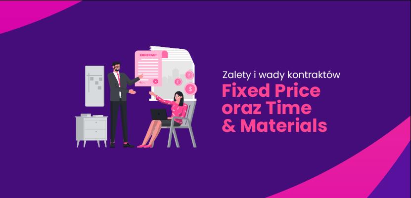 Zalety i wady kontraktów Fixed Price oraz Time & Materials