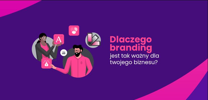Czym jest branding i dlaczego jest tak ważny w biznesie?