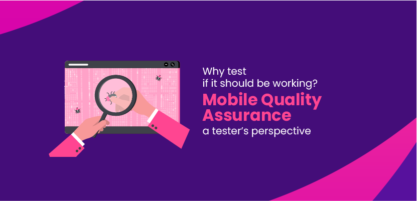 Why test if it should be working? Mobile Quality Assurance - a tester's perspective