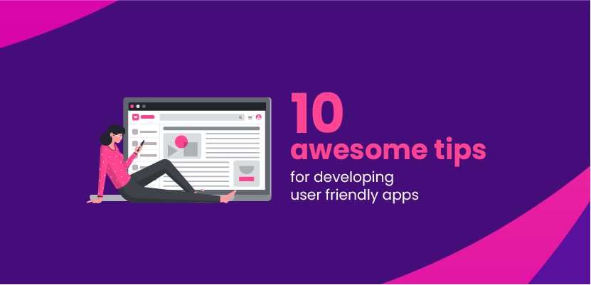 10 awesome tips for developing user friendly apps