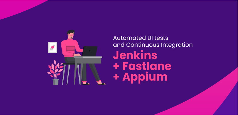 Automated UI tests and Continuous Integration - Jenkins + Fastlane + Appium