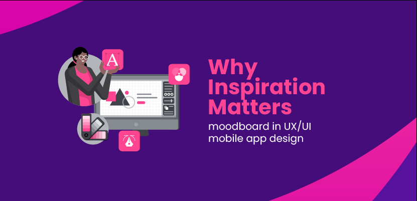 Why Inspiration Matters - Moodboard in UX/UI mobile app design