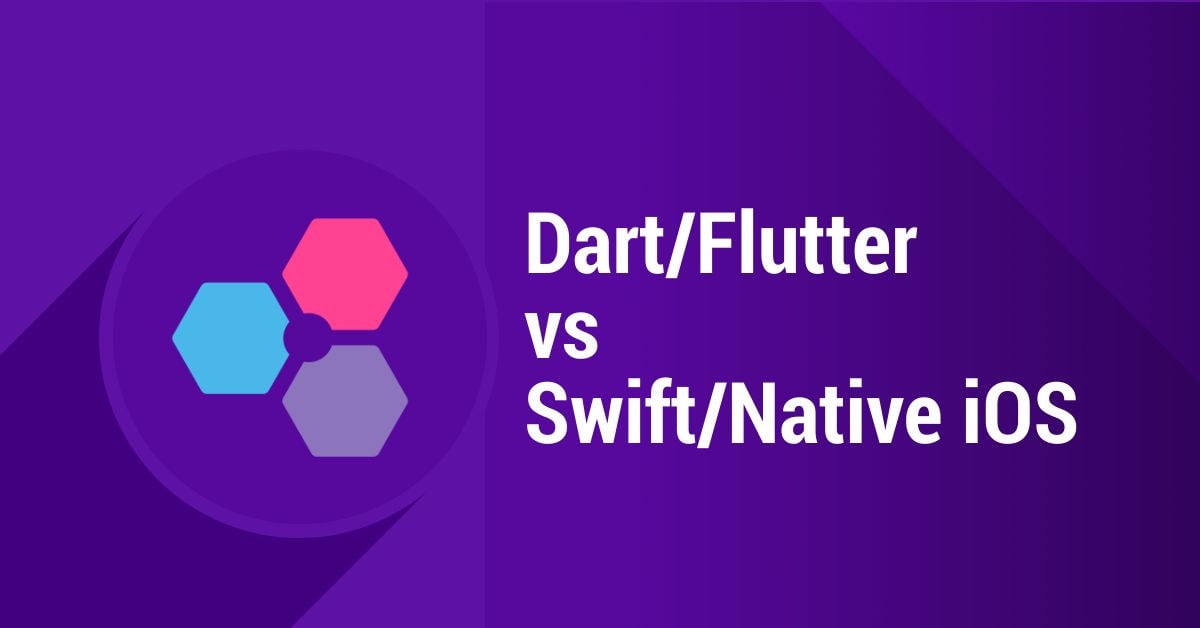 Dart / Flutter vs Swift / Native iOS - which one is better?