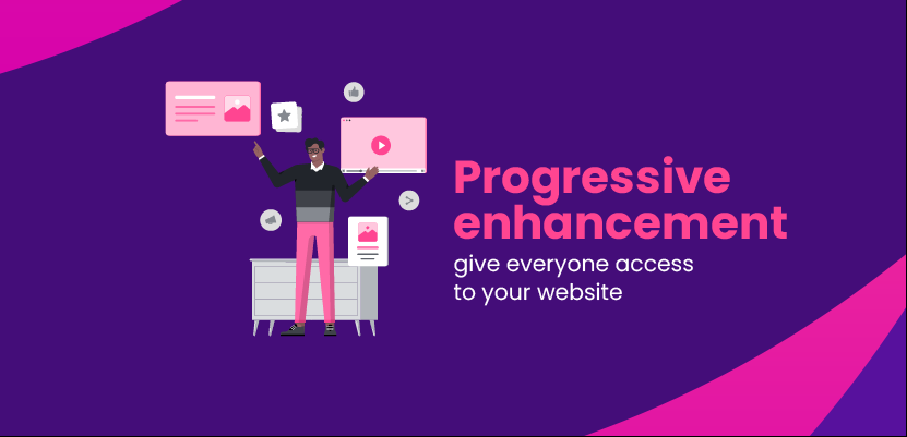 Progressive enhancement - give everyone access to your website
