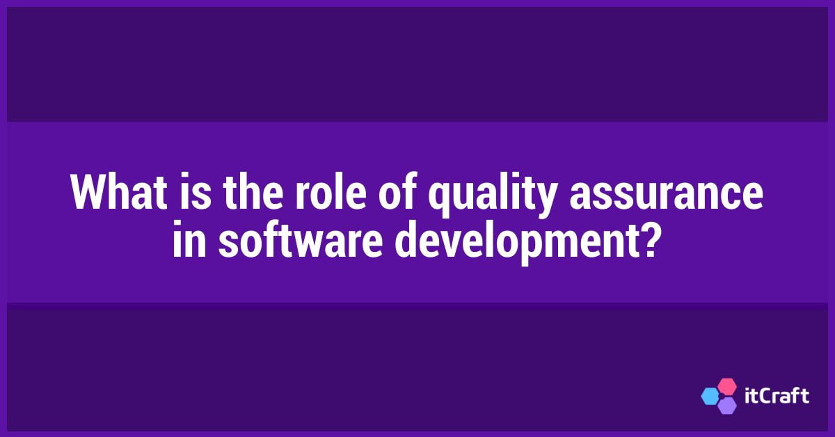 What is the role of quality assurance in software development?