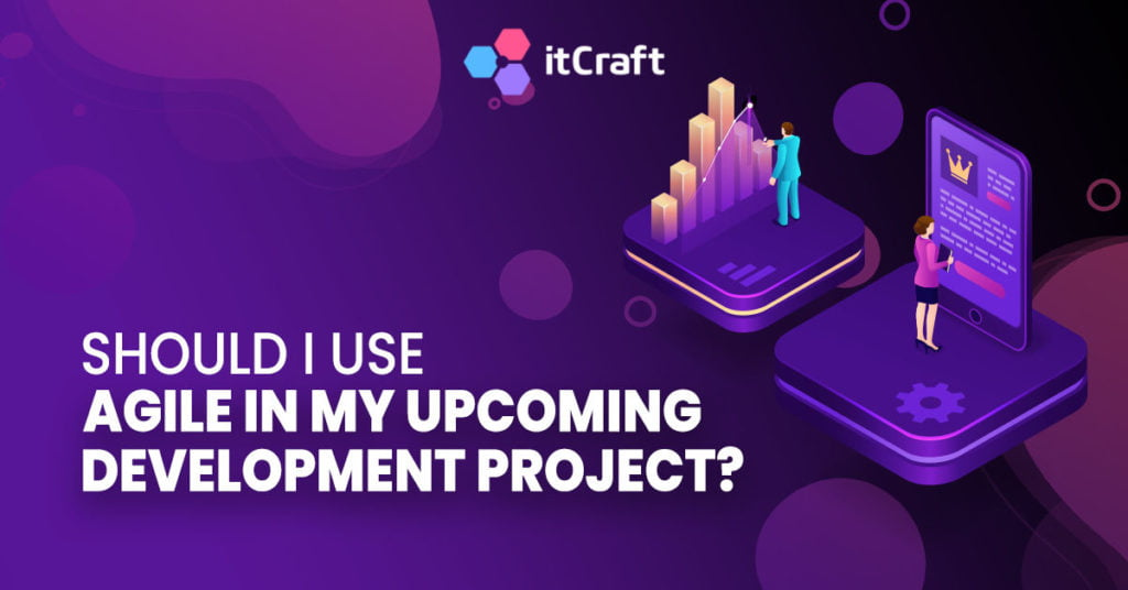 Should I use Agile in my upcoming software development project?