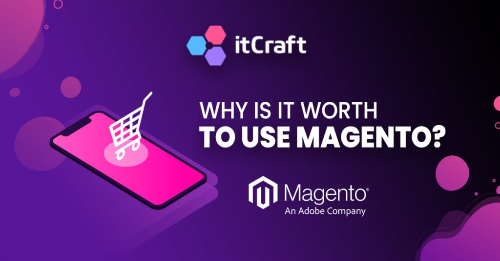 Reasons why is worth to use magento