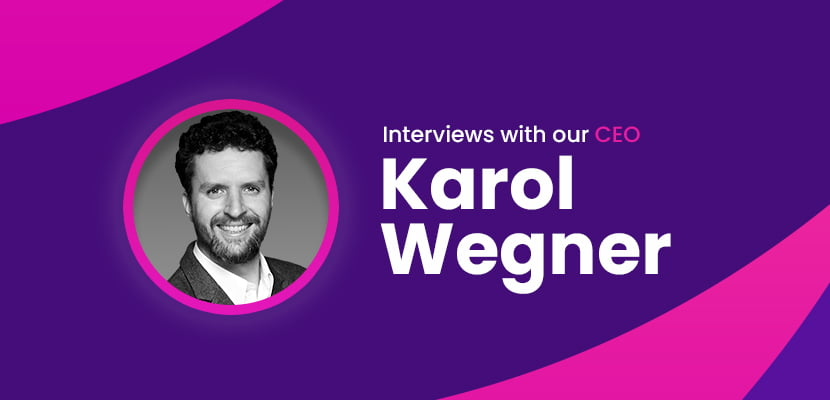 Interviews with our CEO - Karol Wegner