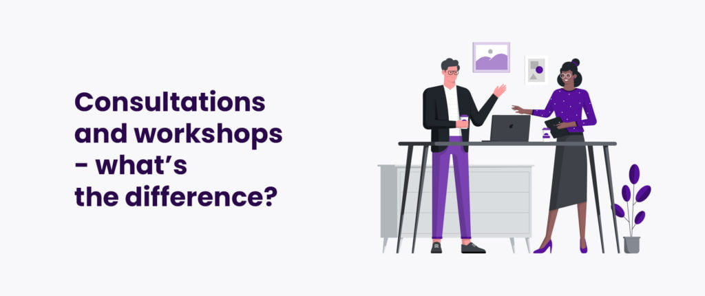 Consultations and workshops - what's the difference?