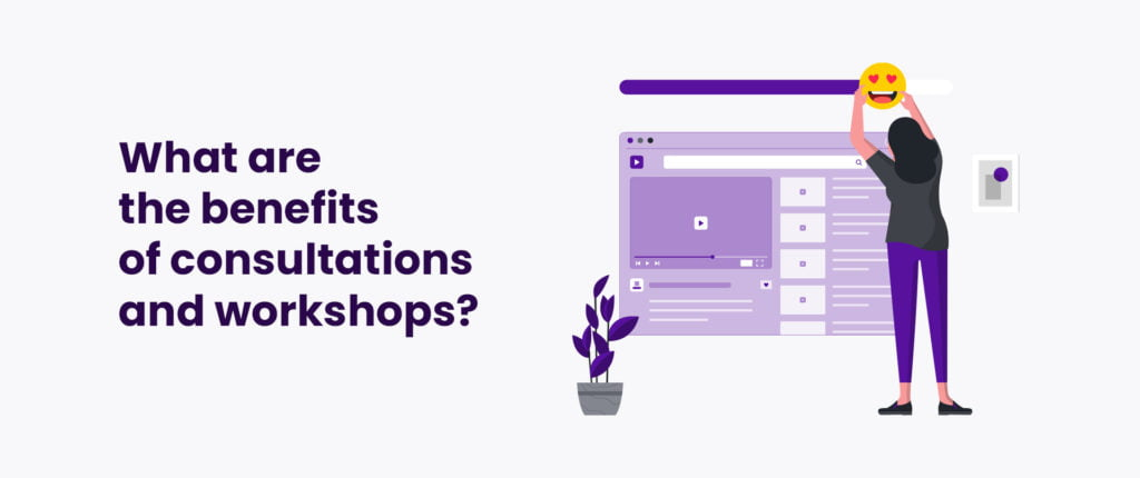 What are the benefits of consultations and workshops?
