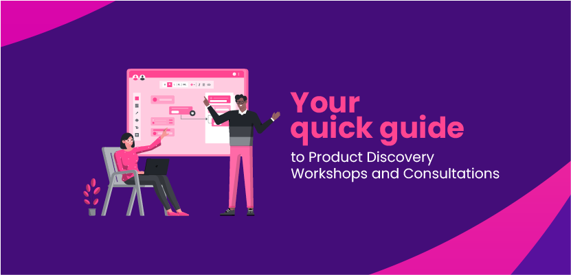 Your quick guide to Product Discovery Workshops and Consultations