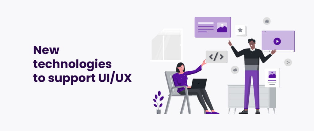 New technologies to support UI/UX