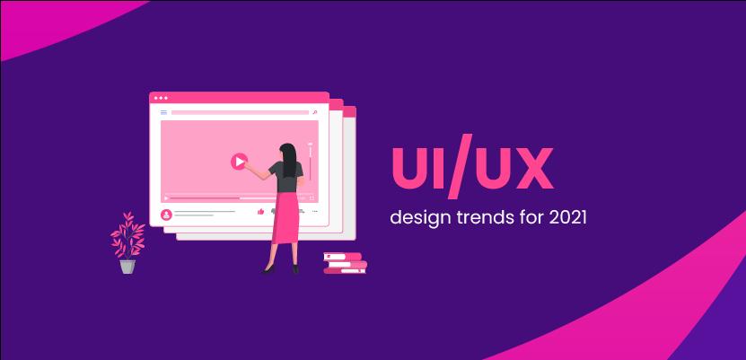 UI/UX design trends for 2021