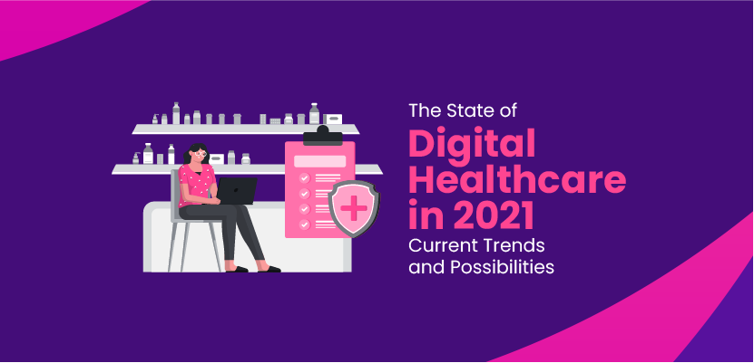 The State of Digital Healthcare in 2021 - Current Trends and Possibilities