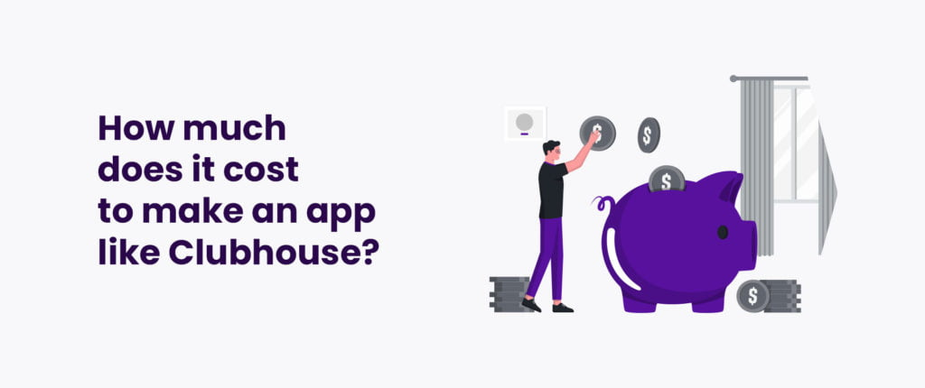 How much does it cost to make an app like Clubhouse?