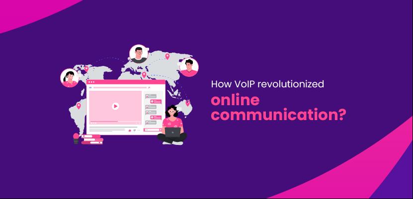 How VoIP revolutionized online communication?