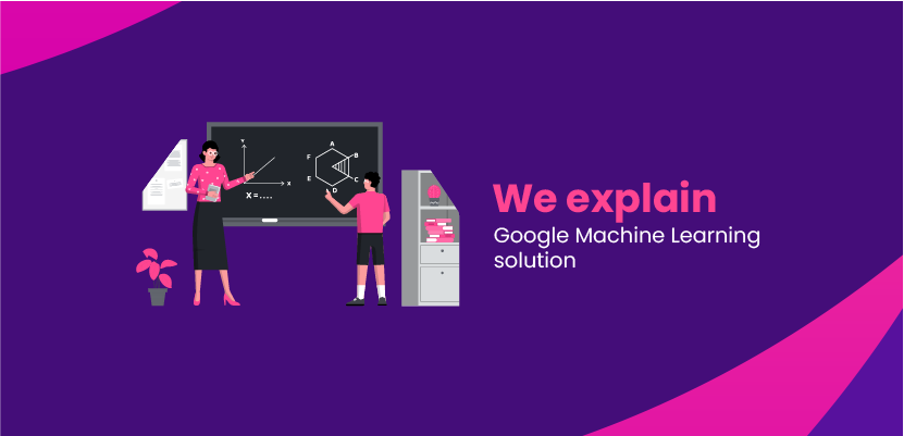 We explain Google Machine Learning solution